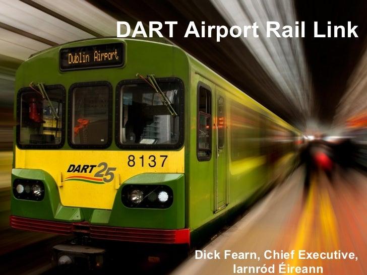 DART Airport Rail Link Dick Fearn, Chief Executive,  Iarnród Éireann