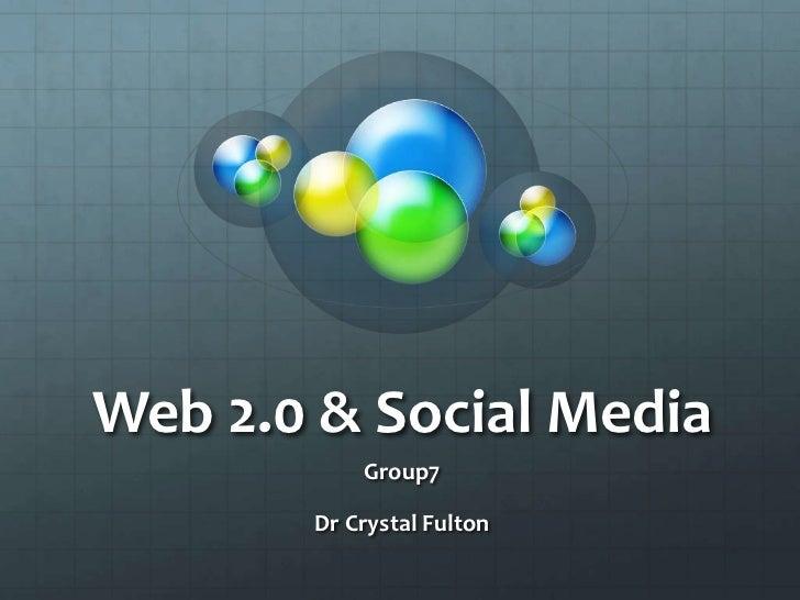 Web 2.0 & Social Media<br />Group7 <br />Dr Crystal Fulton<br />