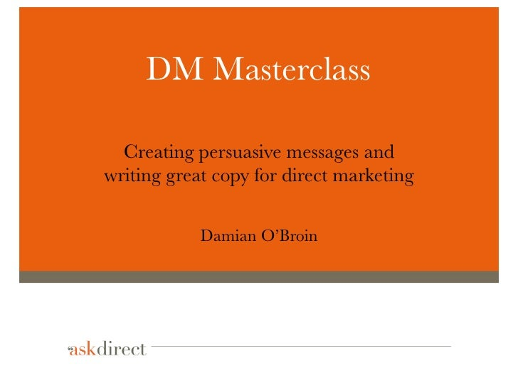 DM Masterclass  Creating persuasive messages andwriting great copy for direct marketing            Damian O'Broin