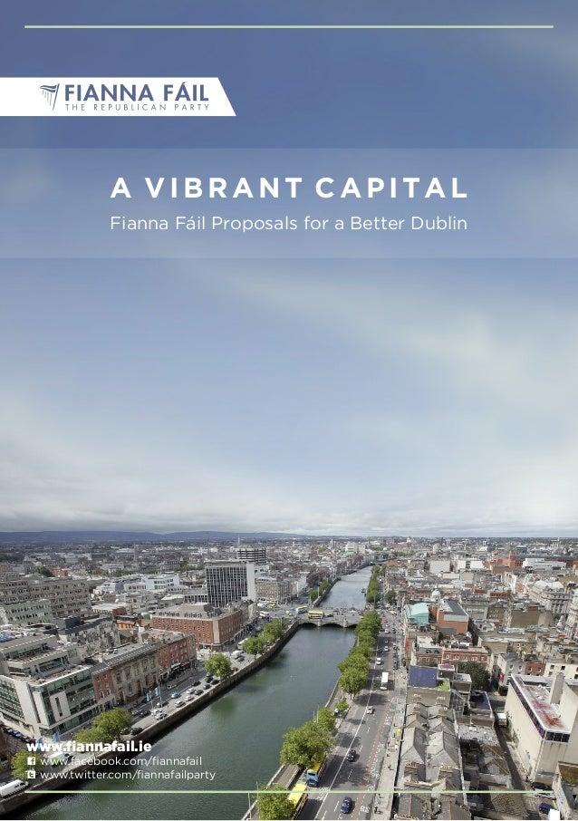 www.fiannafail.ie C www.facebook.com/fiannafail L www.twitter.com/fiannafailparty A VIBRANT CAPITAL Fianna Fáil Proposals ...