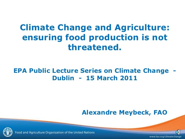 Climate Change and Agriculture: ensuring food production is not threatened.EPA Public Lecture Series on Climate Change  - ...