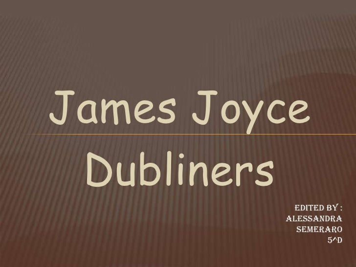 James Joyce Dubliners          Edited by :         ALESSANDRA           SEMERARO                 5^D