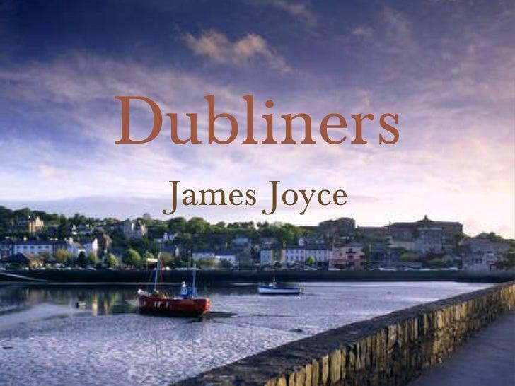 Dubliners <ul><li>James Joyce </li></ul>