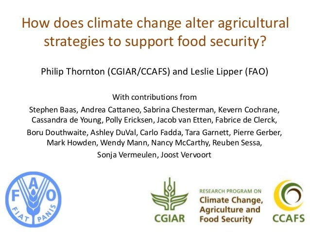 How does climate change alter agricultural strategies to support food security? Philip Thornton (CGIAR/CCAFS) and Leslie L...