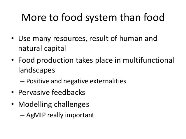 More to food system than food• Use many resources, result of human and  natural capital• Food production takes place in mu...