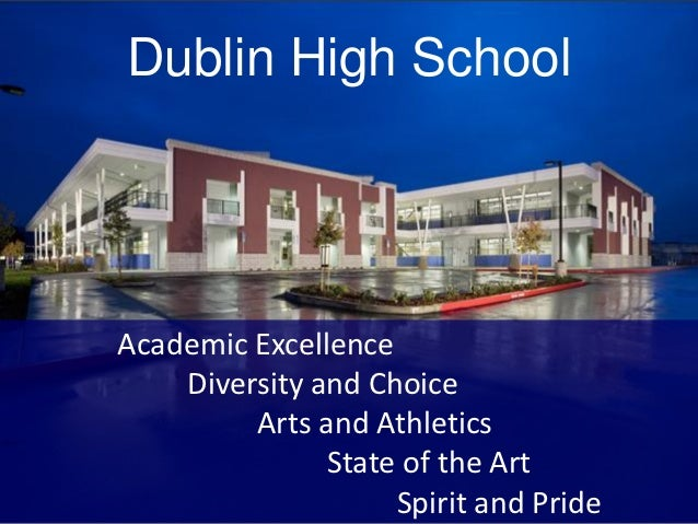 Dublin High SchoolAcademic Excellence    Diversity and Choice         Arts and Athletics               State of the Art   ...
