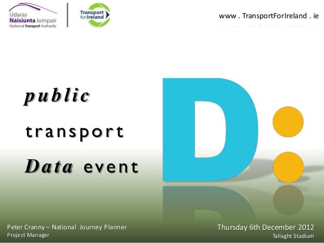 www . TransportForIreland . ie  public transport Data event Peter Cranny – National Journey Planner Project Manager  Thurs...