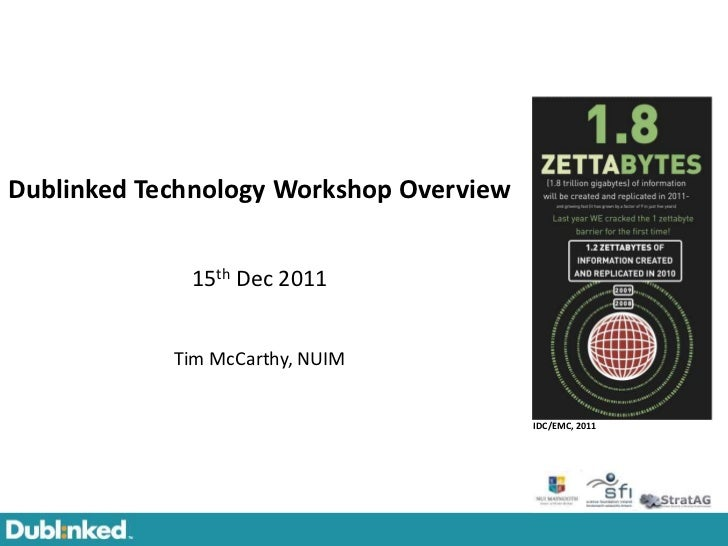 Dublinked Technology Workshop Overview             15th Dec 2011            Tim McCarthy, NUIM                            ...