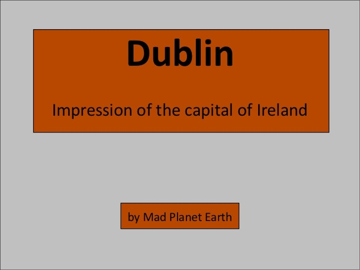 DublinImpression of the capital of Ireland          by Mad Planet Earth