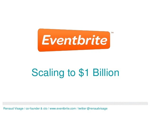 Scaling Eventbrite to $1B - Presented at Dublin Web Summit 2012 by Co-founder & CTO Renaud Visage
