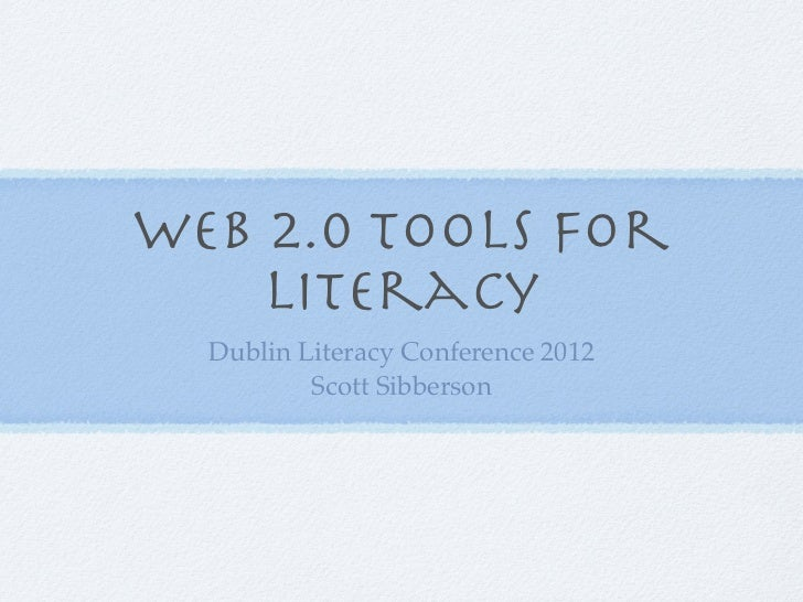 Web 2.0 Tools for    Literacy  Dublin Literacy Conference 2012          Scott Sibberson