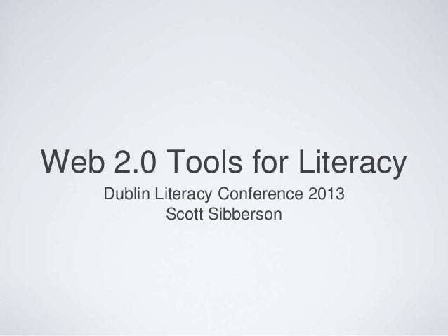 Web 2.0 Tools for Literacy    Dublin Literacy Conference 2013            Scott Sibberson