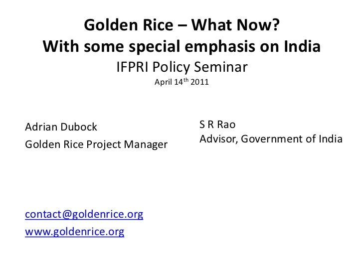 Golden Rice – What Now?   With some special emphasis on India                 IFPRI Policy Seminar                        ...