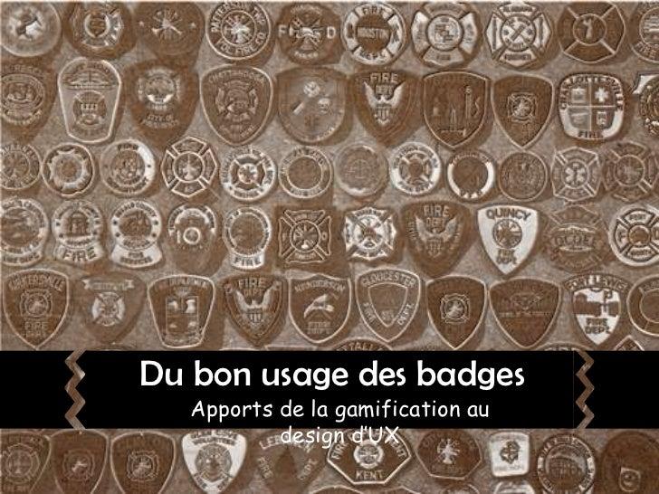 Du bon usage des badges<br />Apports de la gamification au design d'UX<br />
