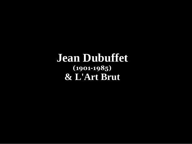 Jean Dubuffet (1901-1985) & L'Art Brut
