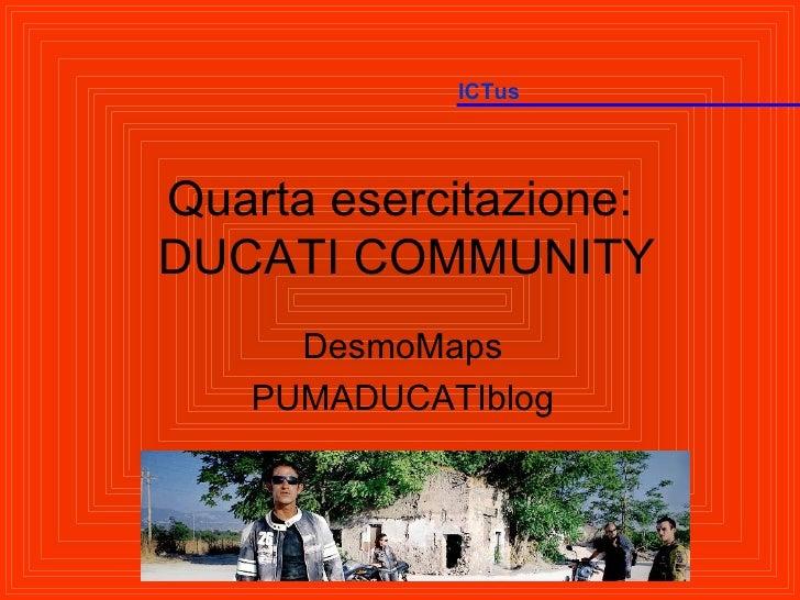 Quarta esercitazione:  DUCATI COMMUNITY DesmoMaps PUMADUCATIblog ICTus