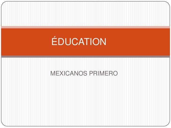 ÉDUCATIONMEXICANOS PRIMERO