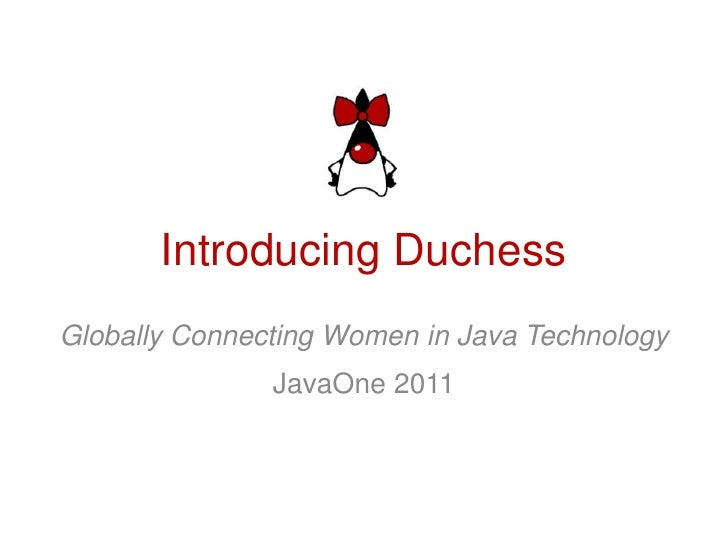 Introducing Duchess<br />Globally Connecting Women in Java Technology<br />JavaOne 2011<br />