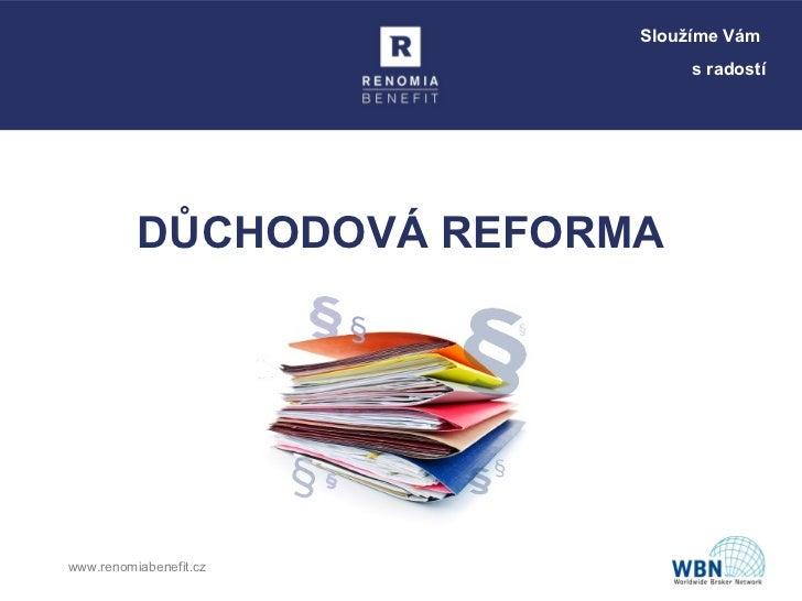 Sloužíme Vám                               s radostí          DŮCHODOVÁ REFORMAwww.renomiabenefit.cz