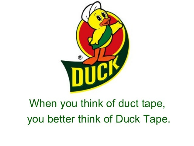 When you think of duct tape, you better think of Duck Tape.