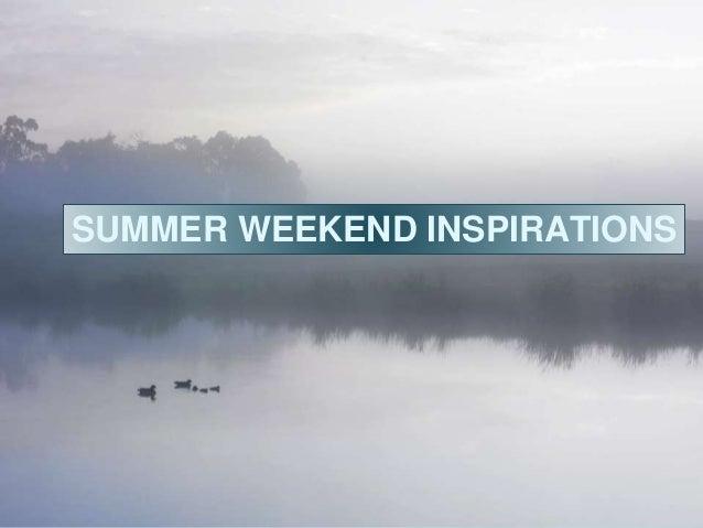 SUMMER WEEKEND INSPIRATIONS