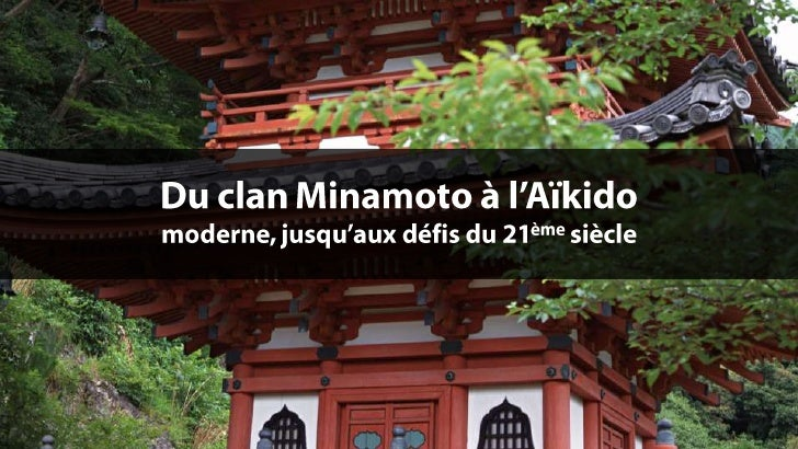 Du clan Minamoto à l'Aïkido<br />moderne, jusqu'aux défis du 21ème siècle<br />