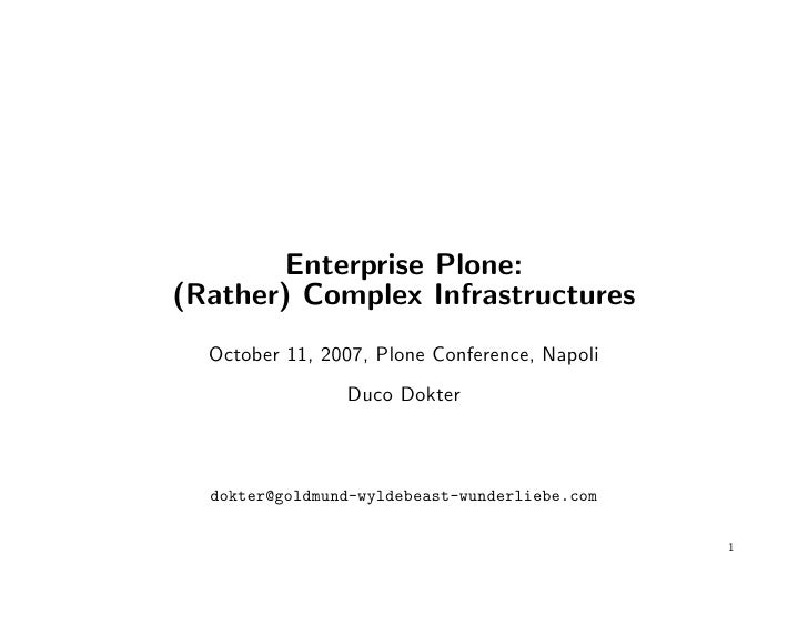 Enterprise Plone: (Rather) Complex Infrastructures   October 11, 2007, Plone Conference, Napoli                 Duco Dokte...