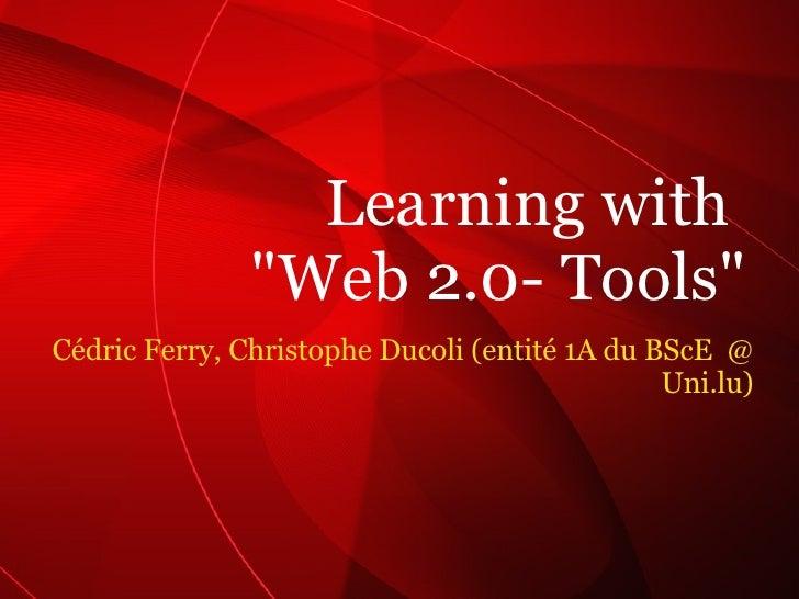 """Cédric Ferry, Christophe Ducoli (entité 1A du BScE  @ Uni.lu) Learning with  """"Web 2.0- Tools"""""""