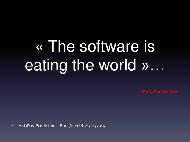 « The software is eating the world »… Marc Andreessen • HubDay Prediction – Paris/medef 21/01/2015
