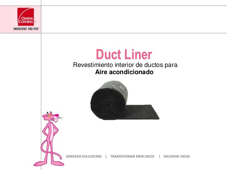 Duct Liner<br />Revestimiento interior de ductosparaAireacondicionado<br />GENERAR SOLUCIONES    |    TRANSFORMAR MERCADOS...