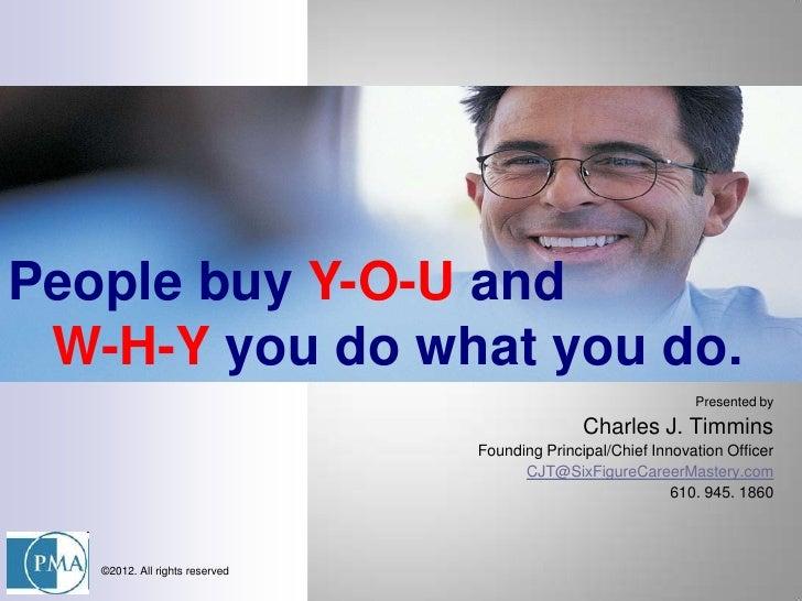 People buy Y-O-U and W-H-Y you do what you do.                                                               Presented by ...