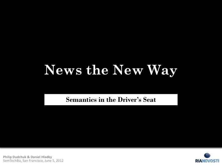 News the New Way                                          Semantics in the Driver's SeatPhilip Dudchuk & Daniel HladkySemT...