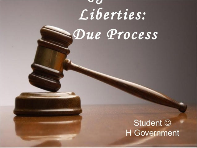 Liberties:Due Process         Student        H Government