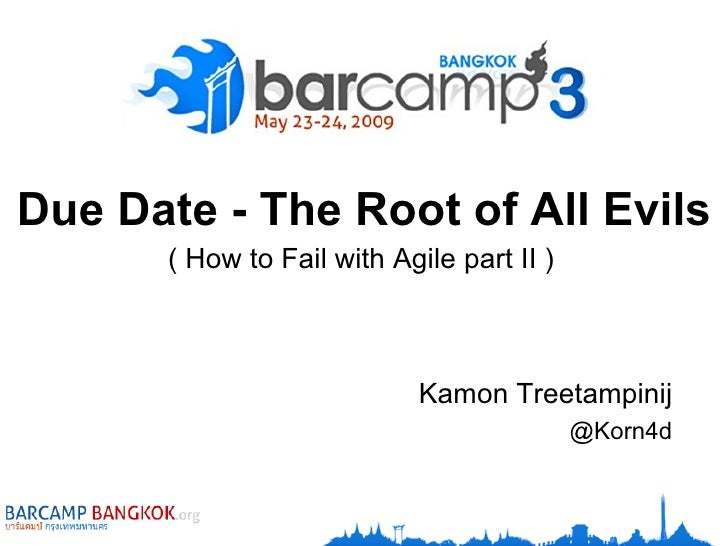 Due Date - The Root of All Evils       ( How to Fail with Agile part II )                                Kamon Treetampini...