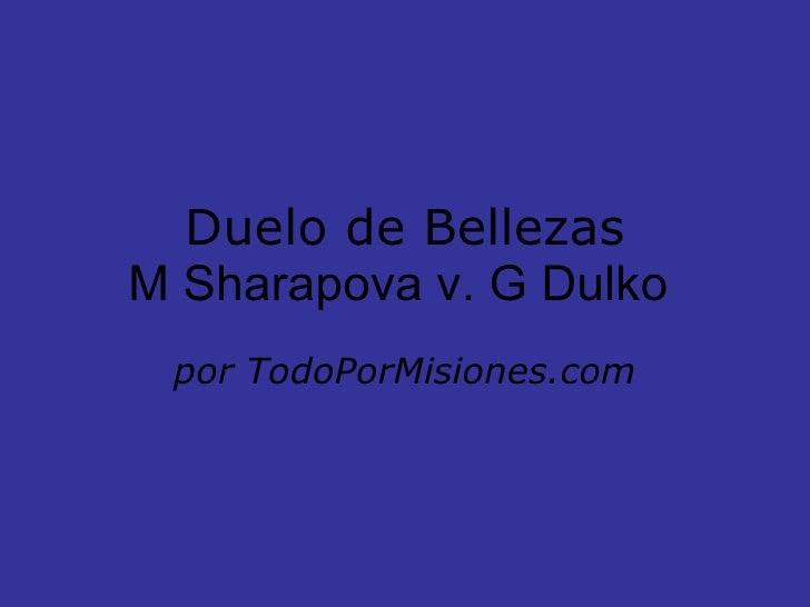 Duelo de Bellezas M Sharapova v. G Dulko  por TodoPorMisiones.com
