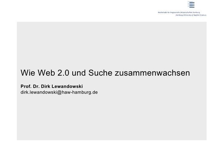 Wie Web 2.0 und Suche zusammenwachsenProf. Dr. Dirk Lewandowskidirk.lewandowski@haw-hamburg.de