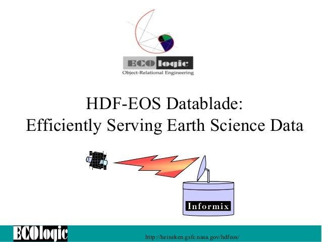 HDF-EOS Datablade: Efficiently Serving Earth Science Data  http://heineken.gsfc.nasa.gov/hdfeos/