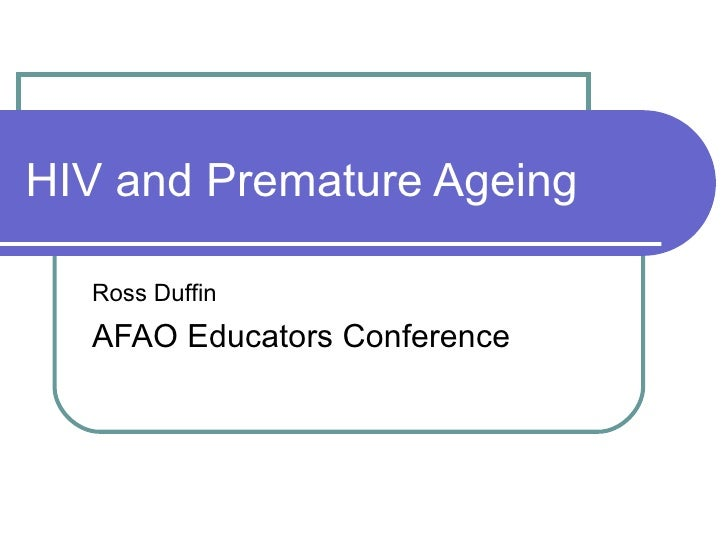 HIV and Premature Ageing Ross Duffin AFAO Educators Conference