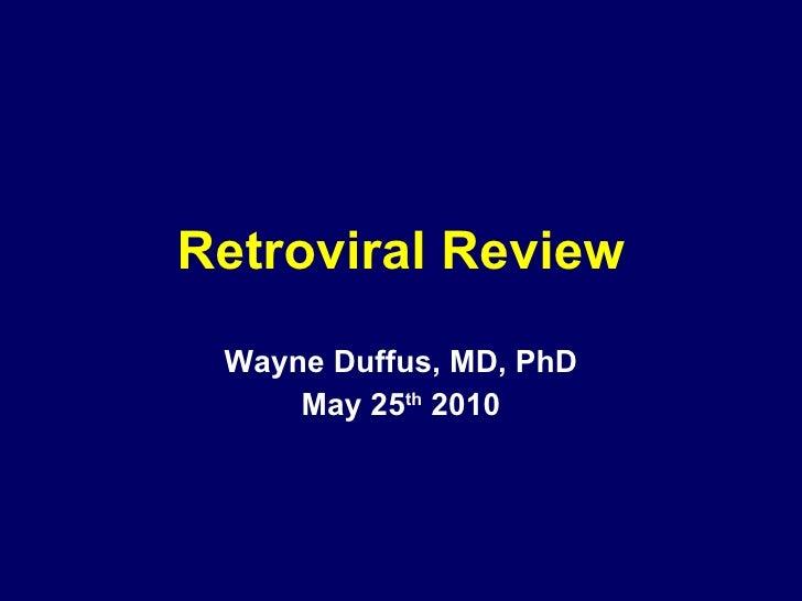 Retroviral Review Wayne Duffus, MD, PhD May 25 th  2010