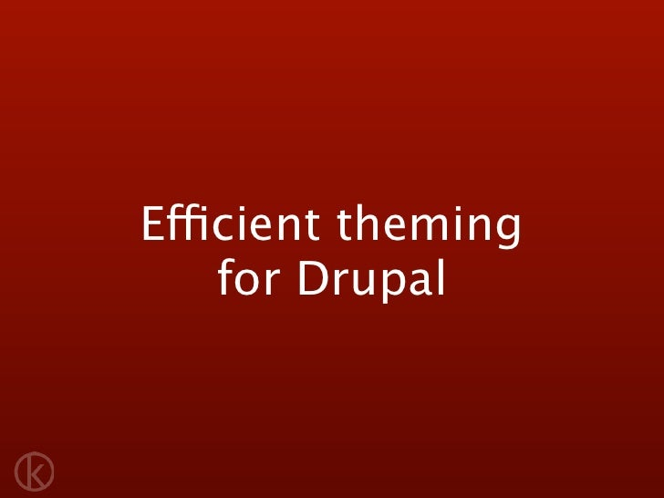 Efficient theming    for Drupal