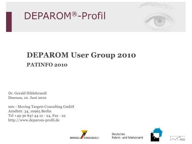 DEPAROM User Group 2010PATINFO 2010Dr. Gerald HildebrandtIlmenau, 10. Juni 2010mtc - Moving Targets Consulting GmbHArndtst...