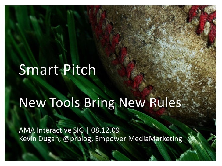 Smart Pitch New Tools Bring New Rules AMA Interactive SIG | 08.12.09 Kevin Dugan, @prblog, Empower MediaMarketing