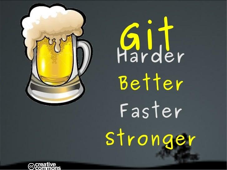 Git Harder  Better Faster  Stronger