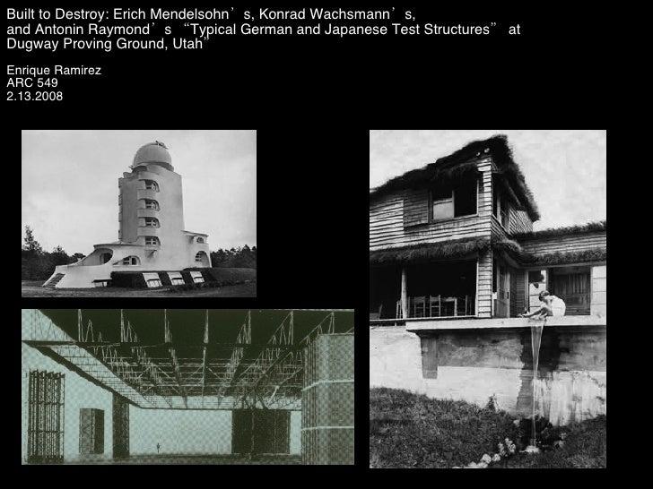 "Built to Destroy: Erich Mendelsohn's, Konrad Wachsmann's,  and Antonin Raymond's ""Typical German and Japanese Test Structu..."