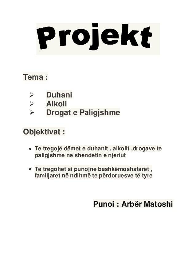 Tema : Duhani Alkoli Drogat e PaligjshmeObjektivat :Te tregojë dëmet e duhanit , alkolit ,drogave tepaligjshme ne shend...
