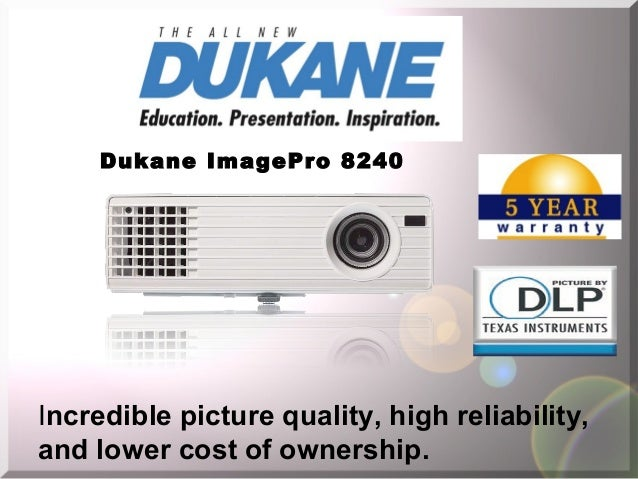 Dukane ImagePro 8240Incredible picture quality, high reliability,and lower cost of ownership.