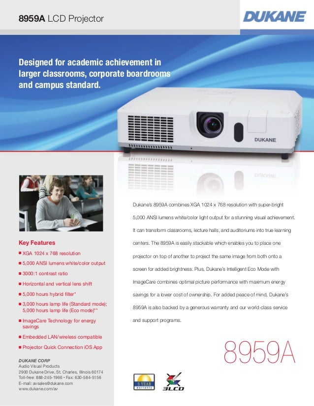 8959A LCD Projector Key Features ■ XGA 1024 x 768 resolution ■ 5,000 ANSI lumens white/color output ■ 3000:1 contrast rati...