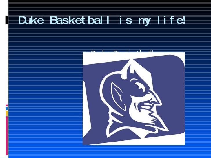Duke Basketball is my life! <ul><li>Duke Basketball </li></ul>