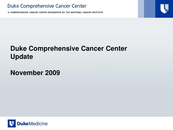 Duke Comprehensive Cancer Center Update  November 2009