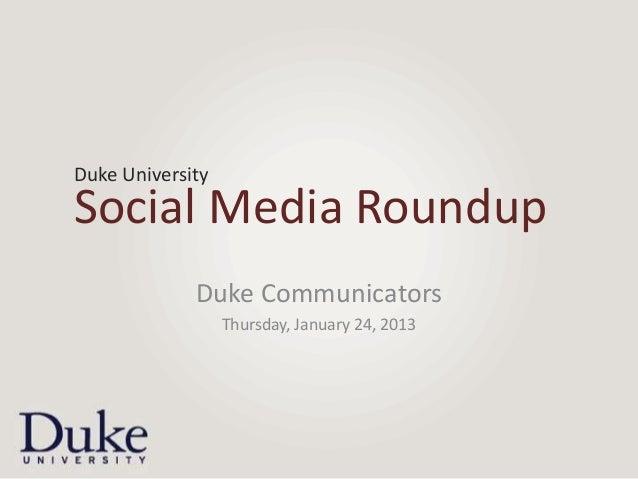 Duke UniversitySocial Media Roundup             Duke Communicators                  Thursday, January 24, 2013
